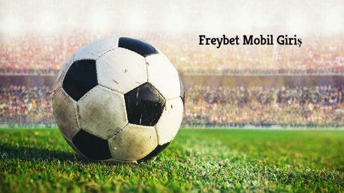 Freybet Mobil Giriş